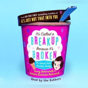 It's Called A Breakup Because It's Broken The Smart Girl's Break-Up Buddy, Greg Behrendt