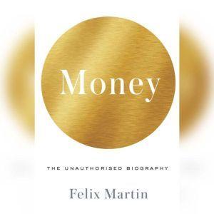 Money: The Unauthorized Biography, Felix Martin