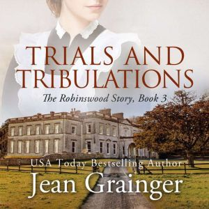 Trials and Tribulations: The Robinswood Story - Book 3, Jean Grainger