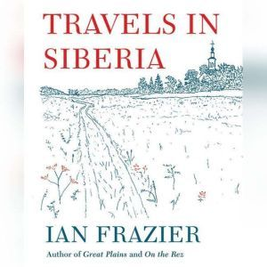 Travels in Siberia, Ian Frazier
