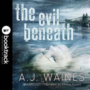 The Evil Beneath [Booktrack Soundtrack Edition], A.J. Waines