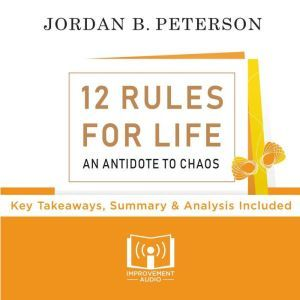 12 Rules For Life By Jordan Peterson Key Takeaways, Summary & Analysis Included, Improvement Audio