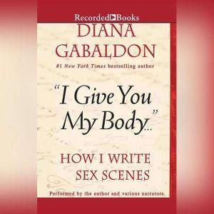 I Give You My Body: How I Write Sex Scenes, Diana Gabaldon