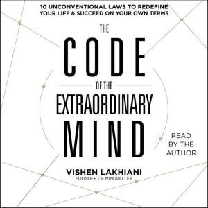 The Code of the Extraordinary Mind 10 Unconventional Laws to Redefine Your Life and Succeed On Your Own Terms, Vishen Lakhiani