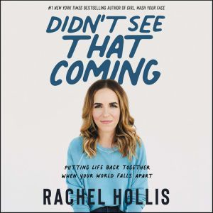 Didn't See That Coming Putting Life Back Together When Your World Falls Apart, Rachel Hollis