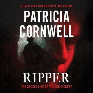 Ripper The Secret Life of Walter Sickert, Patricia Cornwell