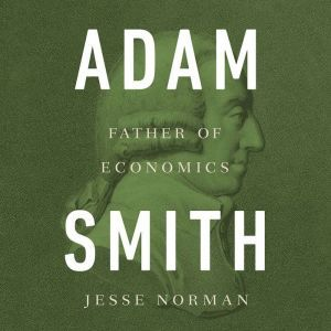 Adam Smith Father of Economics, Jesse Norman