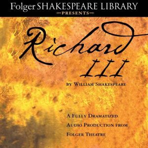 Richard III: A Fully-Dramatized Audio Production From Folger Theatre, William Shakespeare