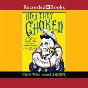 How They Choked: Failures, Flops, and Flaws of the Awfully Famous, Georgia Bragg