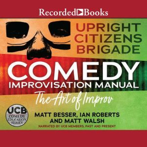 The Upright Citizens Brigade Comedy Improv Manual, Upright Citizens Brigade