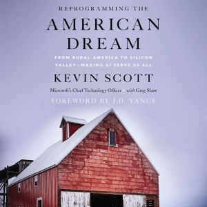 Reprogramming The American Dream From Rural America to Silicon Valley—Making AI Serve Us All, Kevin Scott