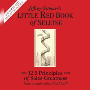 The Little Red Book of Selling 12.5 Principles of Sales Greatness, Jeffrey Gitomer