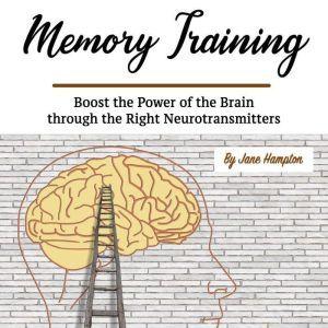 Memory Training: Boost the Power of the Brain through the Right Neurotransmitters, Jane Hampton