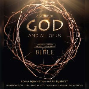 """A Story of God and All of Us A Novel Based on the Epic TV Miniseries """"The Bible"""", Roma Downey"""