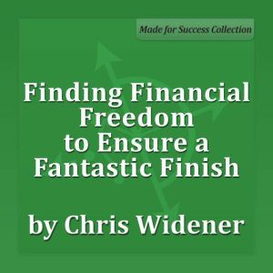 Finding Financial Freedom to Ensure a Fantastic Finish, Chris Widener