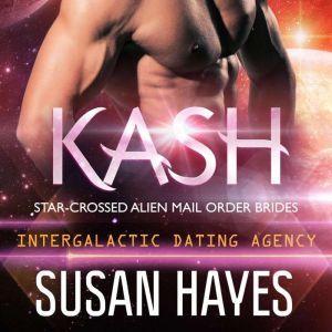 Kash: Star-Crossed Alien Mail Order Brides (Intergalactic Dating Agency), Susan Hayes
