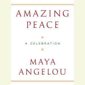 Amazing Peace And Other Poems by Maya Angelou, Maya Angelou