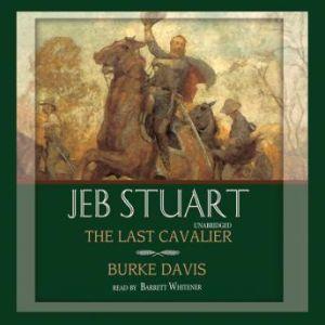 Jeb Stuart: The Last Cavalier, Burke Davis