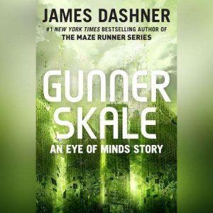 Gunner Skale: An Eye of Minds Story (The Mortality Doctrine), James Dashner