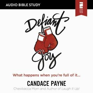 Defiant Joy: Audio Bible Studies: What Happens When You're Full of It, Candace Payne