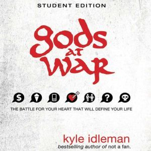 Gods at War Student Edition The battle for your heart that will define your life, Kyle Idleman