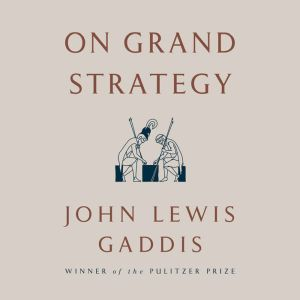 On Grand Strategy, John Lewis Gaddis