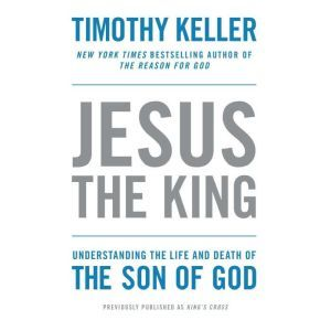 King's Cross The Story of the World in the Life of Jesus, Timothy Keller