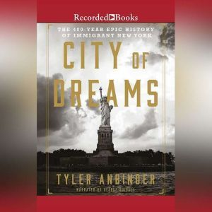 City of Dreams: The 400-Year Epic History of Immigrant New York, Tyler Anbinder