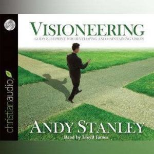 Visioneering God's Blueprint for Developing and Maintaining Vision, Andy Stanley