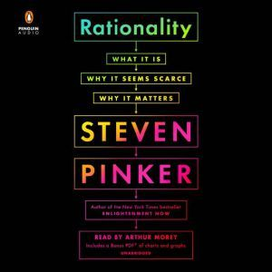 Rationality: What It Is, Why It Seems Scarce, Why It Matters, Steven Pinker