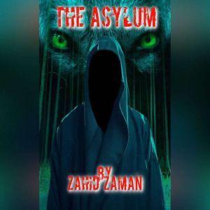 THE ASYLUM, Zahid Zaman