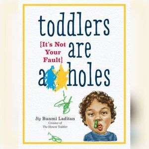 Toddlers Are A**holes It's Not Your Fault, Bunmi Laditan