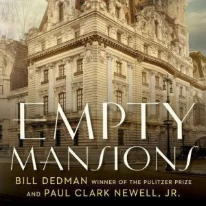 Empty Mansions The Mysterious Life of Huguette Clark and the Spending of a Great American Fortune, Bill Dedman