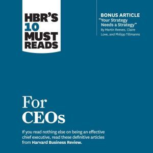 HBR's 10 Must Reads for CEOs, Harvard Business Review