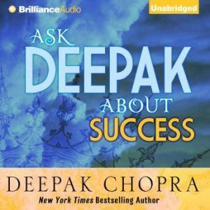 Ask Deepak About Success, Deepak Chopra