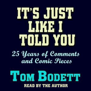 It's Just Like I Told You: 25 Years of Comments and Comic Pieces, Tom Bodett