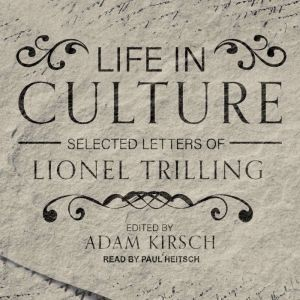Life in Culture: Selected Letters of Lionel Trilling, Lionel Trilling