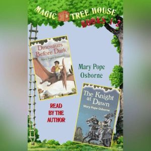 Magic Tree House: Books 1 and 2 Dinosaurs Before Dark, The Knight at Dawn, Mary Pope Osborne