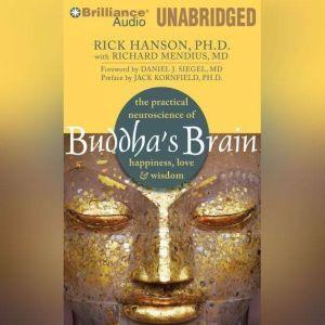 Buddha's Brain The Practical Neuroscience of Happiness, Love & Wisdom, Rick Hanson, Ph.D.