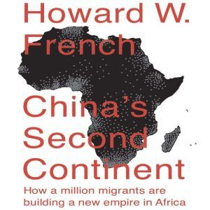 China's Second Continent How a Million Migrants Are Building a New Empire in Africa, Howard W. French