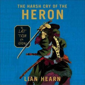 The Harsh Cry of the Heron: The Last Tale of the Otori, Lian Hearn