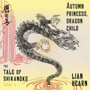 Autumn Princess, Dragon Child, Lian Hearn