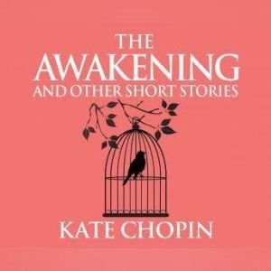 Awakening and Other Short Stories, The, Kate Chopin