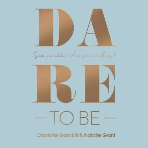 Dare to Be God Is Able. Are You Willing?, Charlotte Gambill
