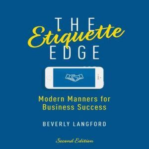 The Etiquette Edge: Modern Manners for Business Success, Beverly Langford