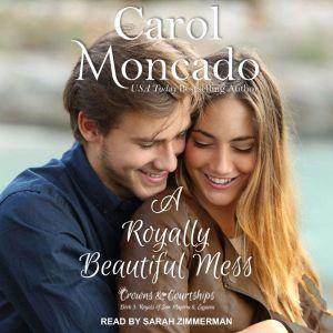 A Royally Beautiful Mess, Carol Moncado