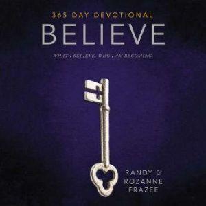 Believe Devotional: What I believe. Who I am becoming., Randy Frazee