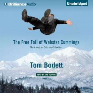 Free Fall of Webster Cummings, The - the American Odyssey Collection, Tom Bodett