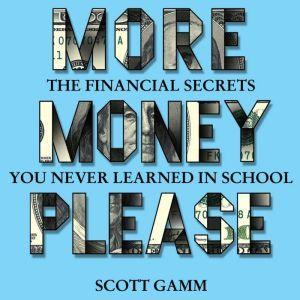 More Money Please: The Financial Secret You Never Learned in School, Scott Gramm