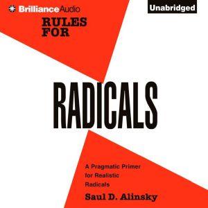 Rules for Radicals A Practical Primer for Realistic Radicals, Saul D. Alinsky